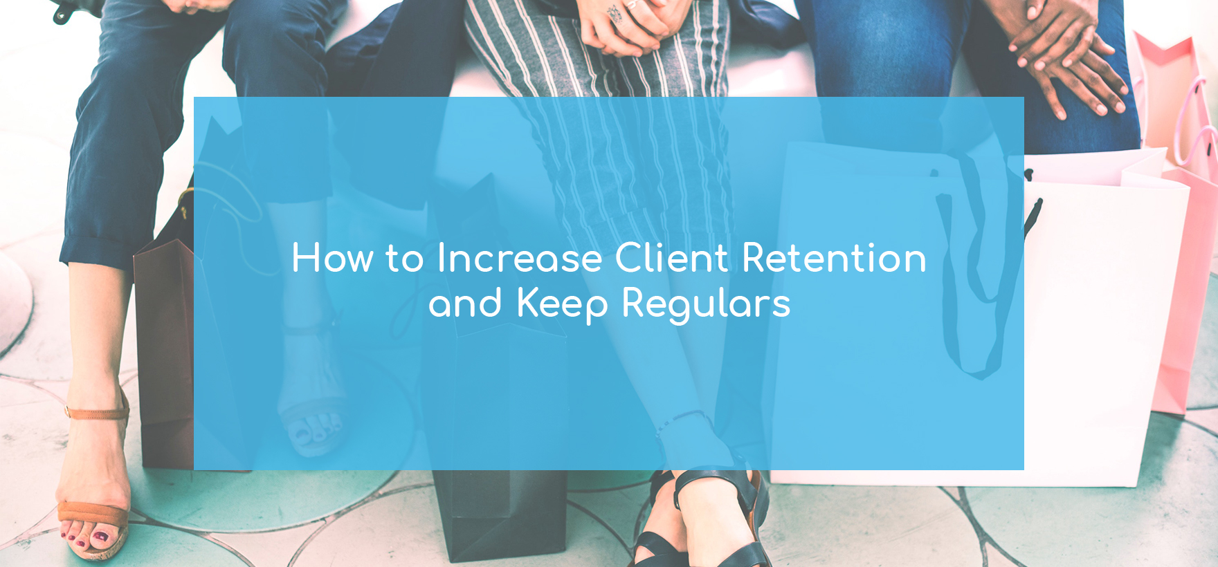 How to increase salon clientele. How to Increase Client Retention and Keep Regulars