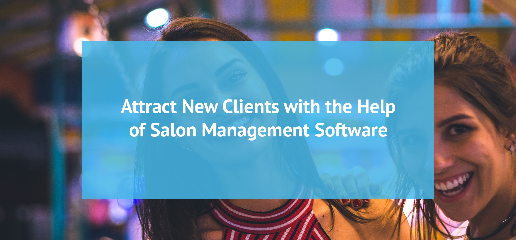 Attract New Clients with the Help of Salon Management Software