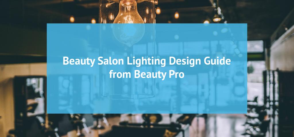 Beauty Salon Lighting Design Guide from Beauty Pro