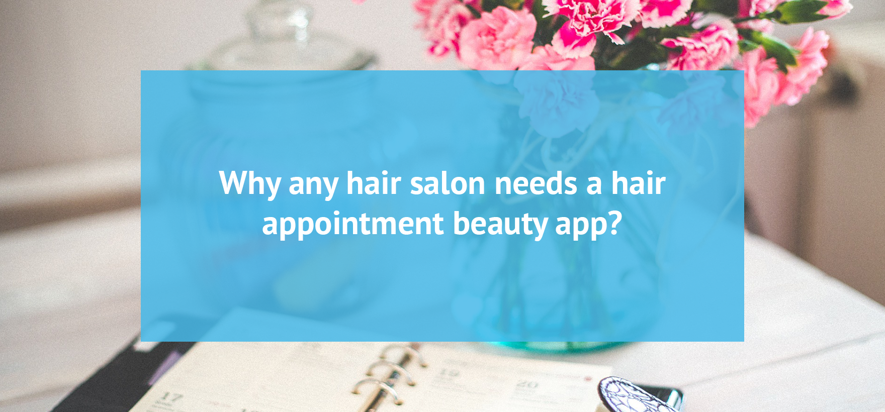 Why any hair salon needs a hair appointment beauty app?