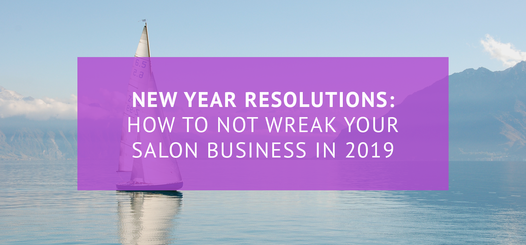 New Year resolutions: How to not wreck your salon business in 2019